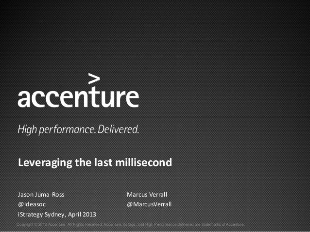Leveraging the last millisecondJason Juma-Ross                                              Marcus Verrall@ideasoc        ...