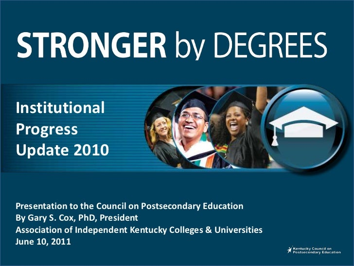 Institutional<br />Progress<br />Update 2010<br />Presentation to the Council on Postsecondary Education<br />By Gary S. C...