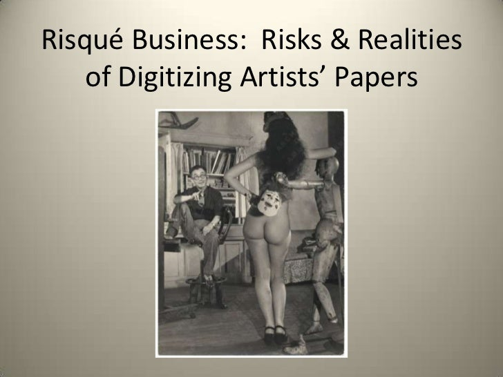 Risqué Business: Risks & Realities    of Digitizing Artists' Papers