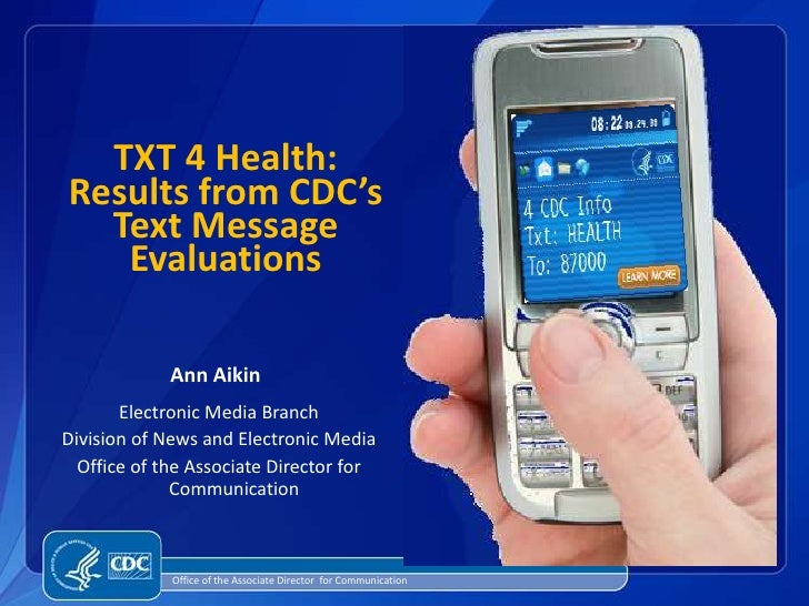 TXT 4 Health: Results from CDC's Text Message Evaluations<br />Ann Aikin<br />Electronic Media Branch<br />Division of New...