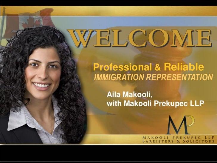 Professional & ReliableIMMIGRATION REPRESENTATION  Aila Makooli,  with Makooli Prekupec LLP