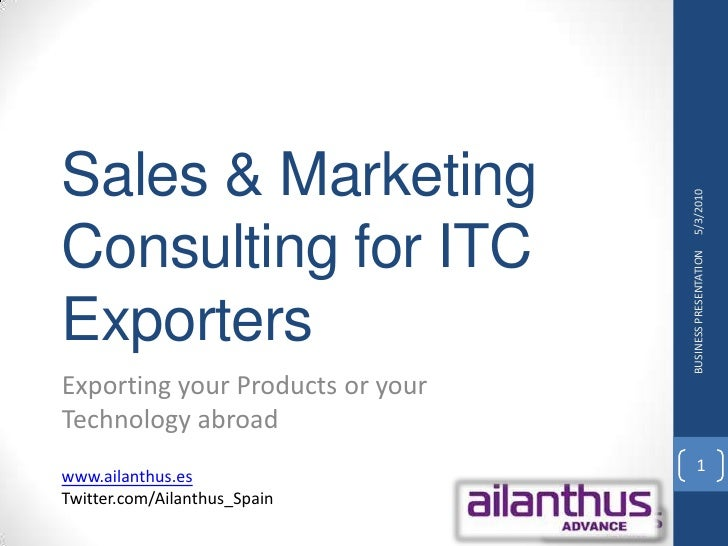 Sales & Marketing Consultingfor ITC Exporters<br />5/5/2010<br />BUSINESS PRESENTATION<br />1<br />Exporting your Products...
