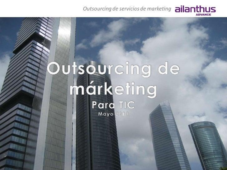 1<br />Outsourcing de<br />márketing<br />Para TIC<br />Mayo 2010<br />