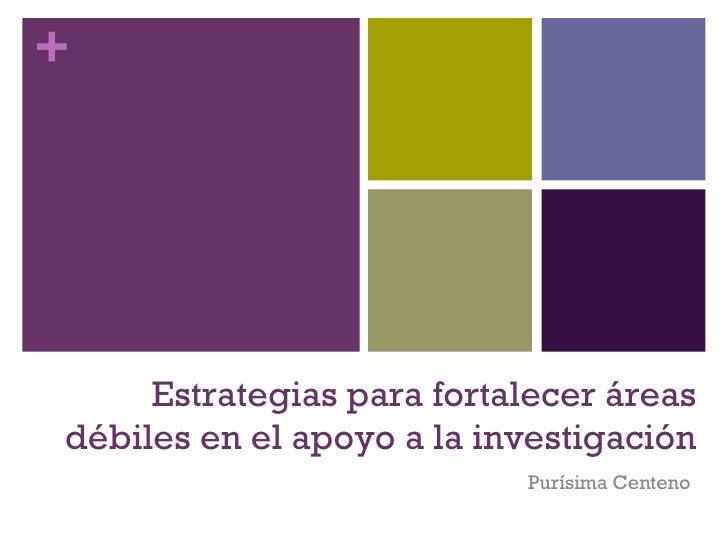Estrategias para fortalecer áreas débiles en el apoyo a la investigación Purísima Centeno
