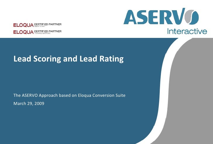 Lead Scoring and Lead Rating   The ASERVO Approach based on Eloqua Conversion Suite March 29, 2009