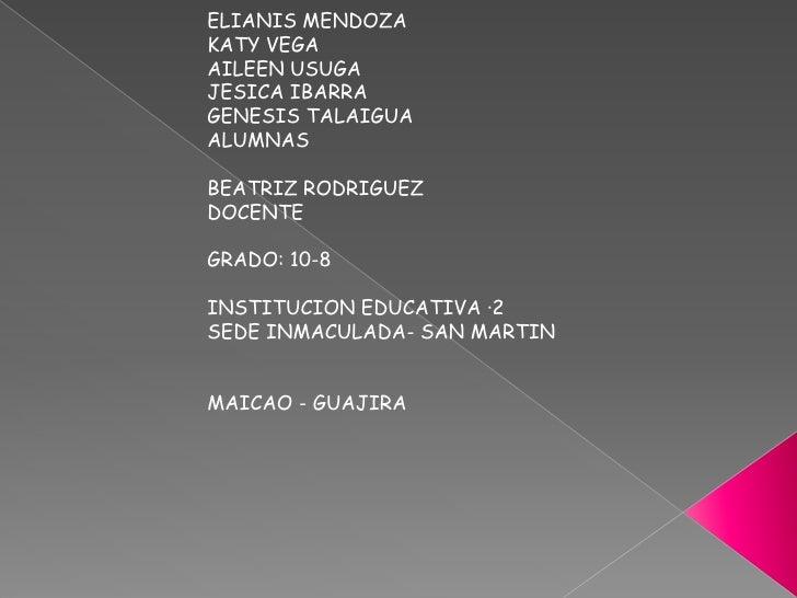 ELIANIS MENDOZAKATY VEGAAILEEN USUGAJESICA IBARRAGENESIS TALAIGUAALUMNASBEATRIZ RODRIGUEZDOCENTEGRADO: 10-8INSTITUCION EDU...
