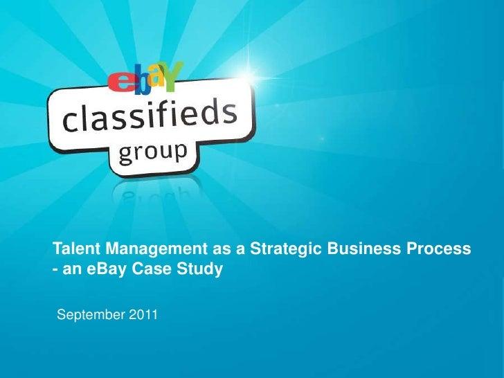 Talent Management as a Strategic Business Process - an eBay Case Study<br />September 2011<br />