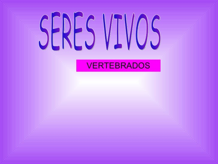 VERTEBRADOS SERES VIVOS