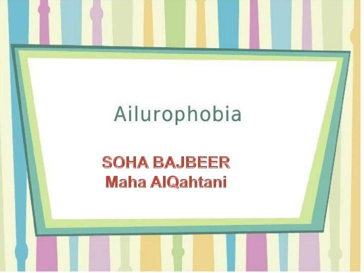 Ailurophobia (maha + suha)