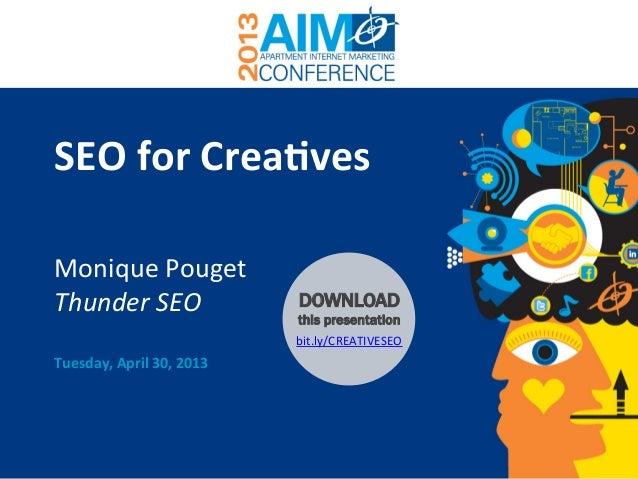 www.ThunderSEO.com @MoniqueTheGeek | #AIMconfSEO for Crea+ves Monique Pouget Thunder SEO Tuesday, April ...