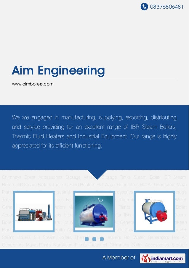 08376806481A Member ofAim Engineeringwww.aimboilers.comSteam Boiler IBR Steam Boilers SIB Steam Boilers Thermic Fluid Heat...
