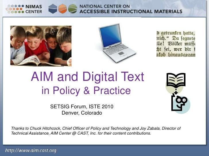 AIM and Digital Text<br />in Policy & Practice<br />SETSIG Forum, ISTE 2010<br />Denver, Colorado<br />Thanks to Chuck Hi...