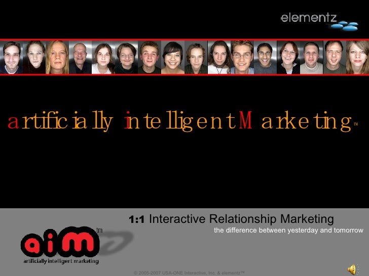 a rtificially  i ntelligent  M arketing ™ 1:1  Interactive Relationship Marketing  the difference between yesterday and to...