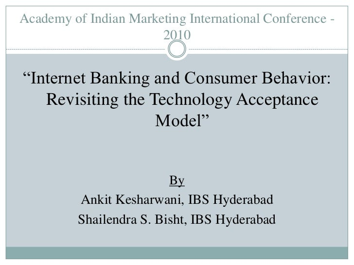 """Academy of Indian Marketing International Conference - 2010<br />""""Internet Banking and Consumer Behavior: Revisiting the T..."""