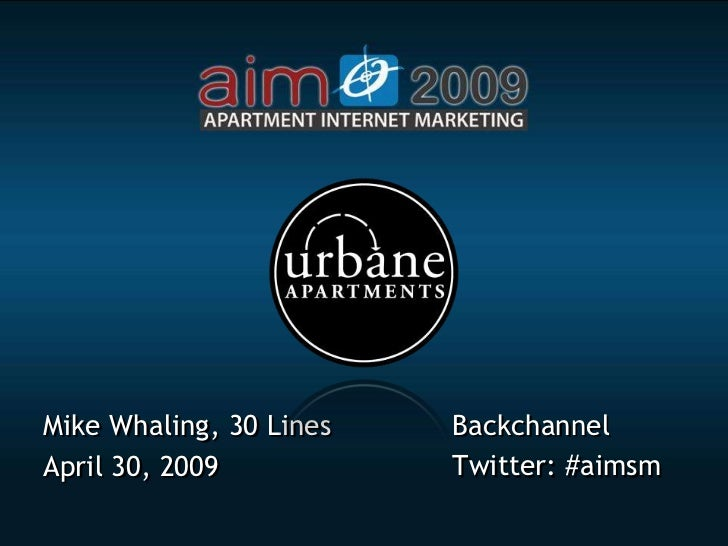 Backchannel Mike Whaling, 30 Lines                          Twitter: #aimsm April 30, 2009
