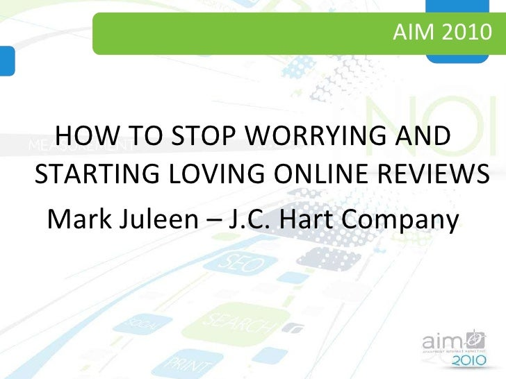 AIM 2010 <ul><li>HOW TO STOP WORRYING AND STARTING LOVING ONLINE REVIEWS </li></ul><ul><li>Mark Juleen – J.C. Hart Company...