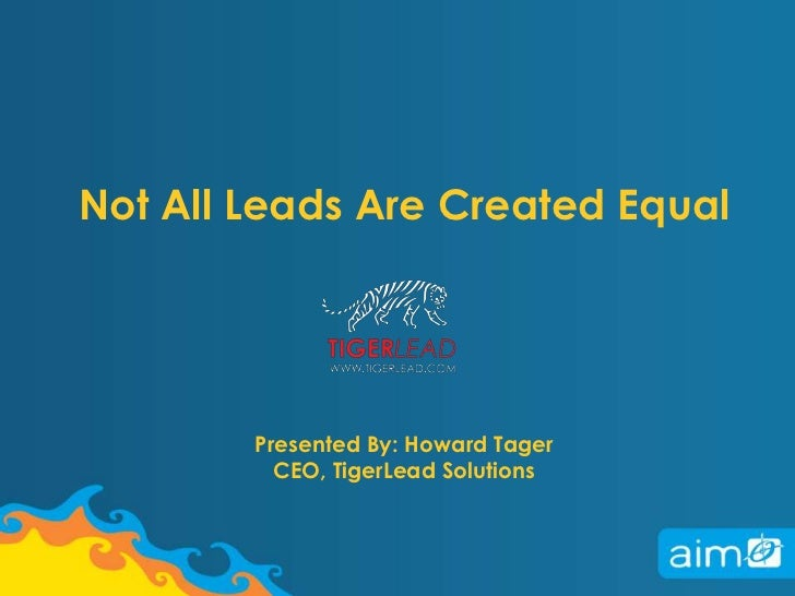 Not All Leads Are Created EqualPresented By: Howard TagerCEO, TigerLead Solutions<br />