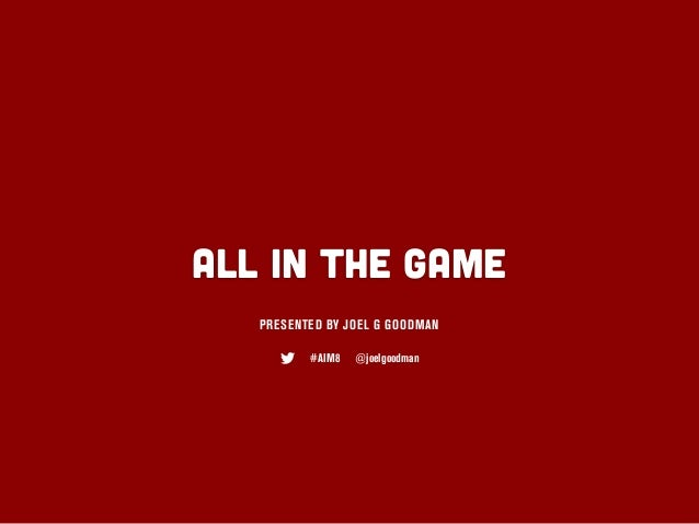ALL IN THE GAME   PRESENTED BY JOEL G GOODMAN          #AIM8   @joelgoodman