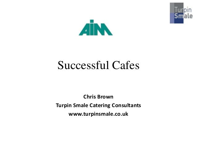 Successful CafesChris BrownTurpin Smale Catering Consultantswww.turpinsmale.co.uk