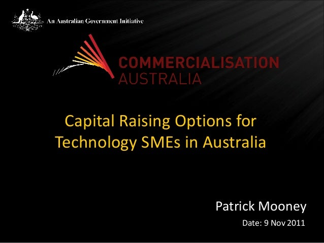 Capital Raising Options forTechnology SMEs in Australia                     Patrick Mooney                         Date: 9...