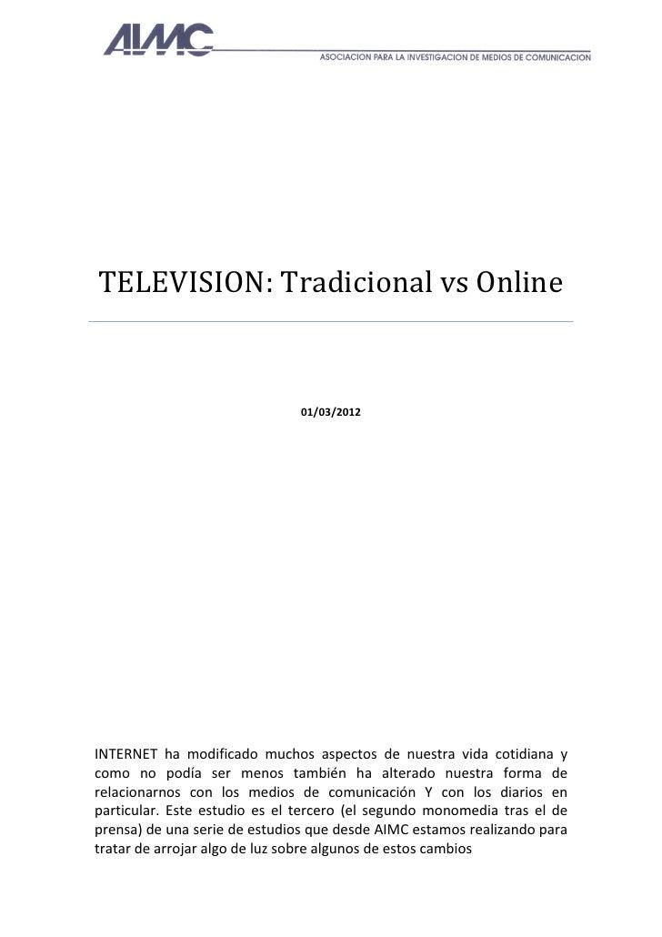 TELEVISION: Tradicional vs Online                              01/03/2012INTERNET ha modificado muchos aspectos de nuestra...
