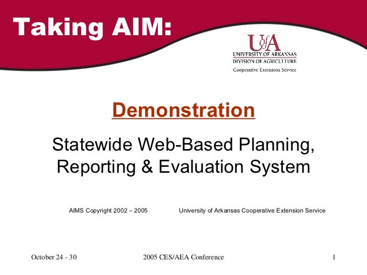Taking AIM: Demonstration Statewide Web-Based Planning, Reporting & Evaluation System AIMS Copyright 2002 – 2005 Universit...