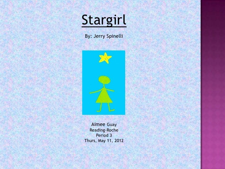StargirlBy: Jerry Spinelli   Aimee Guay  Reading-Roche      Period 3Thurs, May 11, 2012