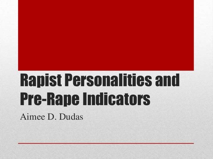 Rapist Personalities and Pre-Rape Indicators<br />Aimee D. Dudas<br />
