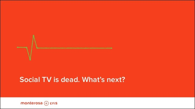 !  Social TV is dead. What's next?