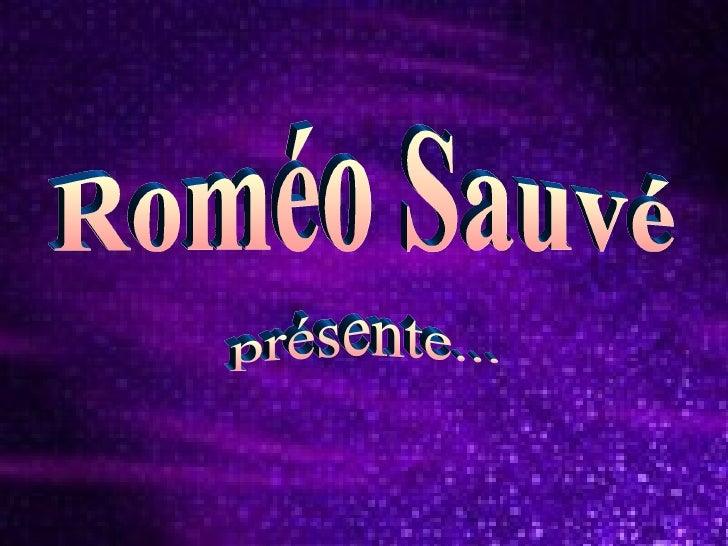 Roméo Sauvé  présente...