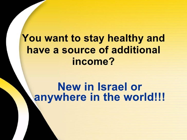 You want to stay healthy and have a source of additional income? New in Israel or anywhere in the world!!!