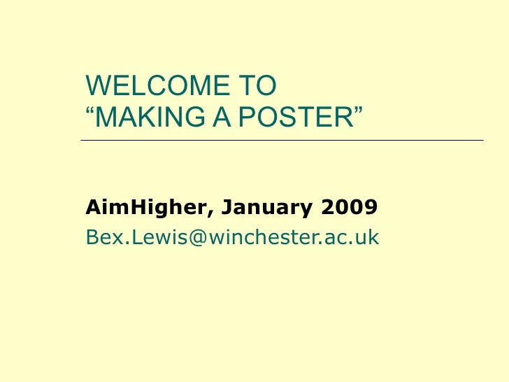 "WELCOME TO  ""MAKING A POSTER"" AimHigher, January 2009 [email_address]"