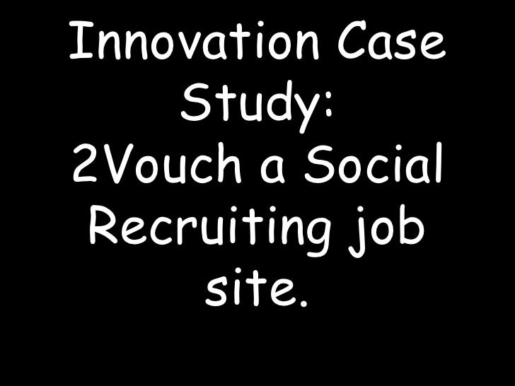 Innovation Case Study: 2Vouch a Social Recruiting job site.