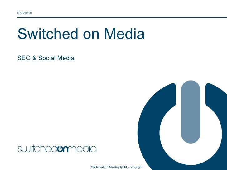 Switched on Media SEO & Social Media  05/20/10 Switched on Media pty ltd - copyright
