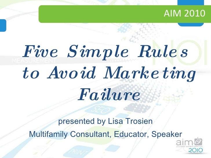 AIM 2010 <ul><li>Five Simple Rules to Avoid Marketing Failure </li></ul><ul><li>presented by Lisa Trosien </li></ul><ul><l...