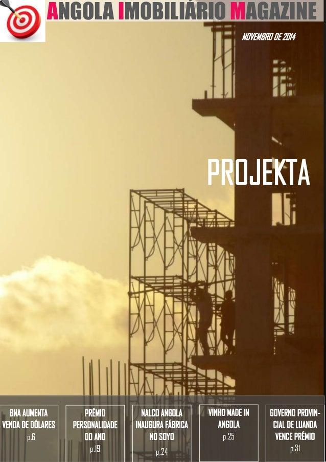 1 NOVEMBRO DE 2014 ANGOLA IMOBILIÁRIO MAGAZINE PROJEKTA GOVERNO PROVIN- CIAL DE LUANDA VENCE PRÉMIO p.31 VINHO MADE IN ANG...