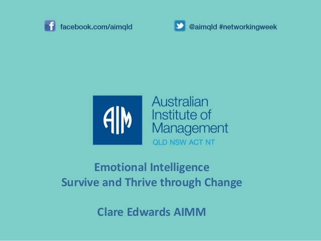 Emotional Intelligence Survive and Thrive through Change Clare Edwards AIMM