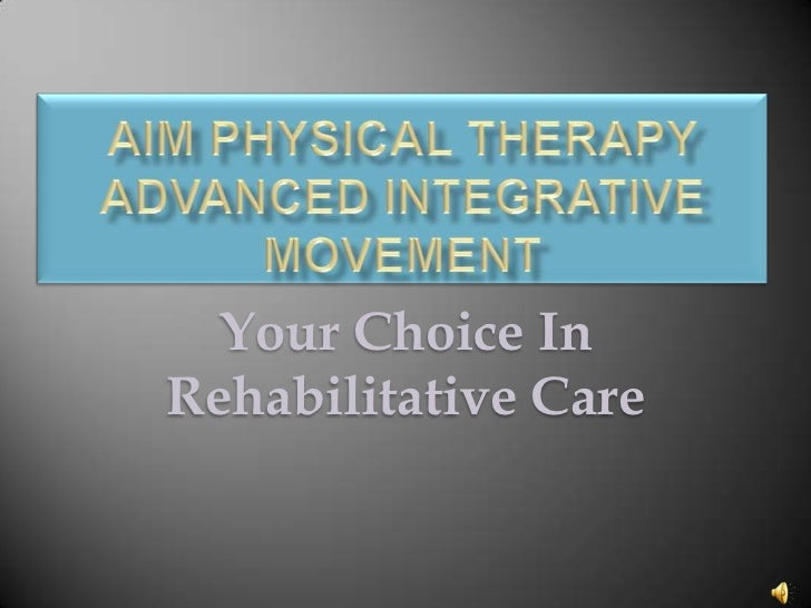 AIM Physical TherapyAdvanced Integrative Movement<br />Your Choice In Rehabilitative Care<br />