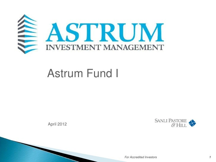 Astrum Fund IApril 2012                For Accredited Investors   1