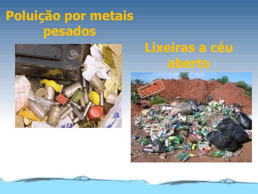 Poluição por metais      pesados                      Lixeiras a céu                          aberto