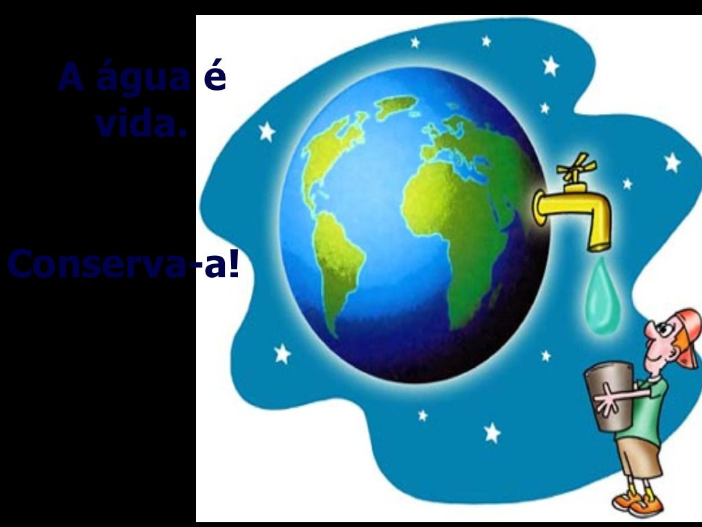 A água é    vida.Conserva-a!
