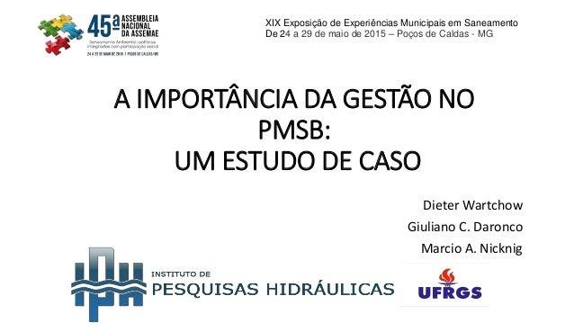 A IMPORTÂNCIA DA GESTÃO NO PMSB: UM ESTUDO DE CASO XIX Exposição de Experiências Municipais em Saneamento De 24 a 29 de ma...