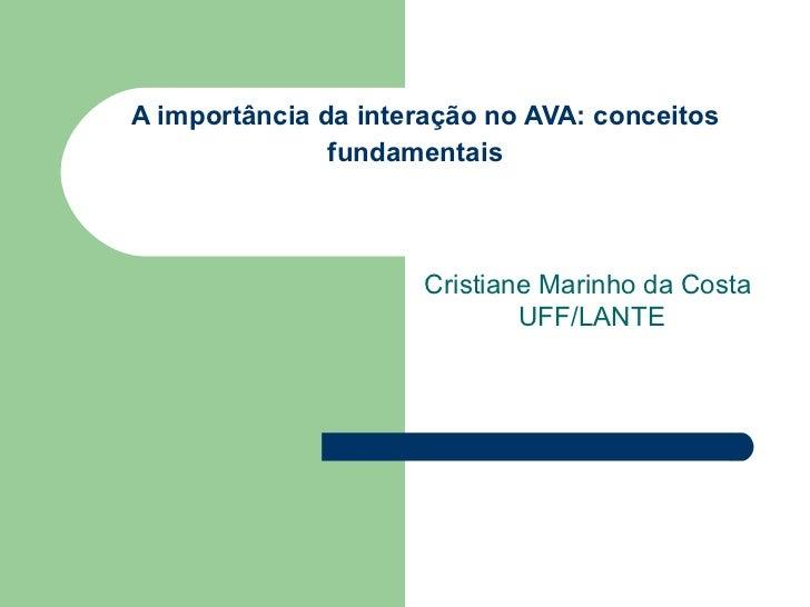 A importância da interação no AVA: conceitos fundamentais   Cristiane Marinho da Costa  UFF/LANTE