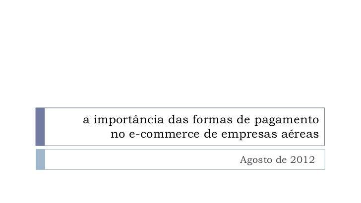 a importância das formas de pagamento    no e-commerce de empresas aéreas                        Agosto de 2012