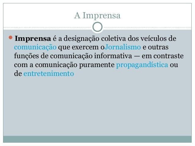 A ImprensaImprensa é a designação coletiva dos veículos decomunicação que exercem oJornalismo e outrasfunções de comunica...