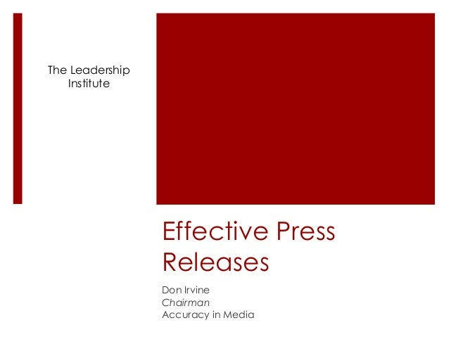 The Leadership Institute  Effective Press Releases Don Irvine Chairman Accuracy in Media
