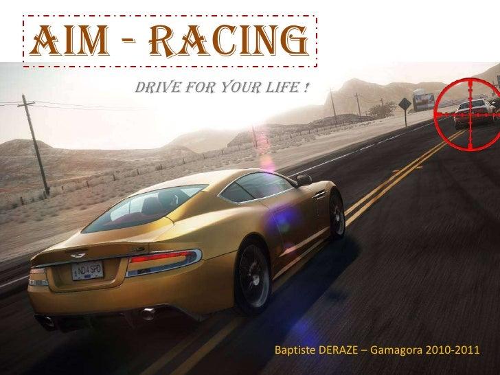 AIM - RACING<br />DRIVE FOR YOUR LIFE !<br />Baptiste DERAZE – Gamagora 2010-2011<br />