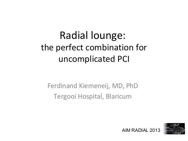 Radial lounge:  the perfect combination for uncomplicated PCI Ferdinand Kiemeneij, MD, PhD Tergooi Hospital, Blaricum  AIM...