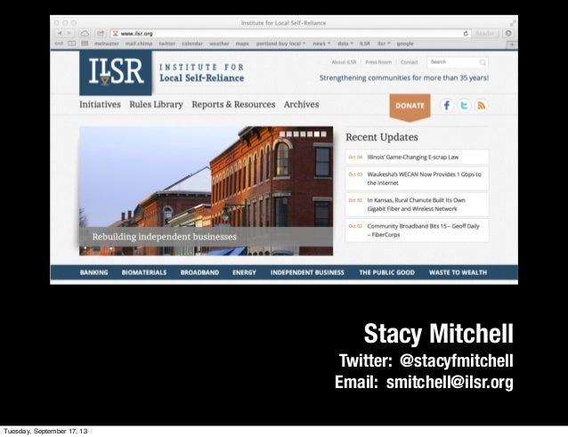Stacy Mitchell Twitter: @stacyfmitchell Email: smitchell@ilsr.org Tuesday, September 17, 13
