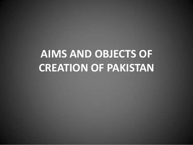 AIMS AND OBJECTS OF CREATION OF PAKISTAN